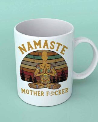 Namaste mother fucker coffee mug