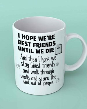 I hope we're best friends until we die coffee mug