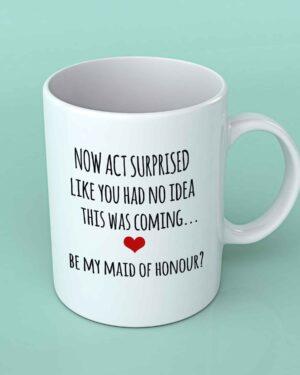 Now act surprised maid of honour coffee mug